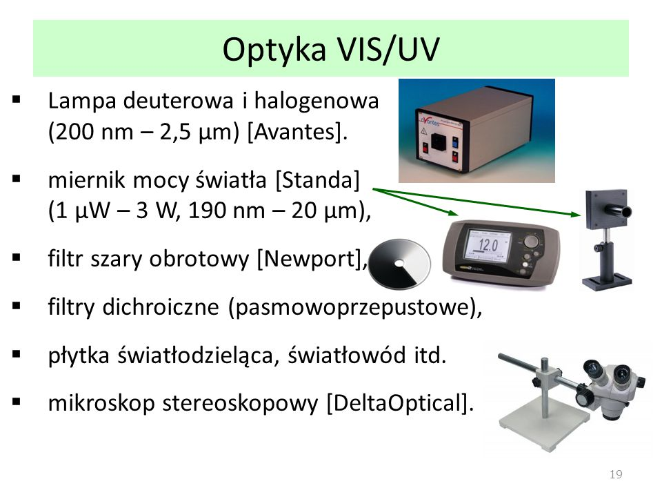 Optyka VIS/UV Lampa deuterowa i halogenowa (200 nm – 2,5 μm) [Avantes]. miernik mocy światła [Standa] (1 μW – 3 W, 190 nm – 20 μm),